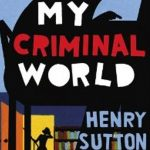 Henry Sutton - My Criminal World resized