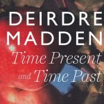 Deirdre Madden - Time Past and Present
