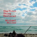 Michael Miller - The First Thing Mastered
