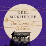 Neel Mukherjee - The Lives of Others