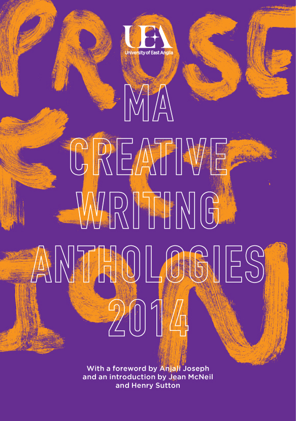 Introducing the UEA Creative Writing Anthologies, 2014